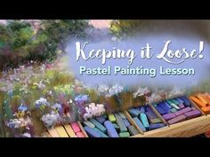 Keeping It Loose! How to keep your pastel paintings loose and impressionistic - YouTube