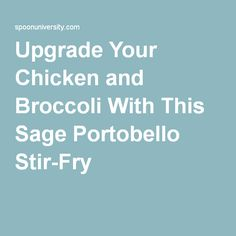 Upgrade Your Chicken and Broccoli With This Sage Portobello Stir-Fry