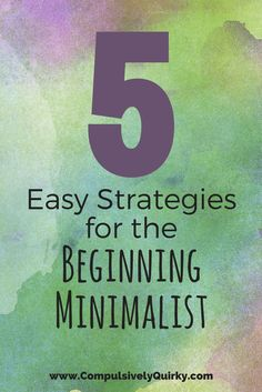 Five Easy Strategies for the Beginning Minimalist — Compulsively Quirky