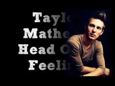 Taylor Mathews-Head Over Feeling(with lyrics) <3