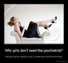 Why girls don't need a psychiatrist?