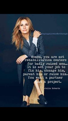 """""""Women, you are not rehabilitation centers for badly raised men. It is not your . - """"Women, you are not rehabilitation centers for badly raised men. It is not your job to fix him, c - Wisdom Quotes, Me Quotes, Motivational Quotes, Inspirational Quotes, Style Quotes, Advice Quotes, Julia Roberts Quotes, Empowering Quotes, Aging Gracefully"""