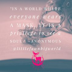 """""""In a world where everyone wears a mask, it is a privilege to see a soul."""" -Anonymous . . Petite 