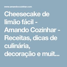 Cheesecake de limão fácil - Amando Cozinhar - Receitas, dicas de culinária, decoração e muito mais!