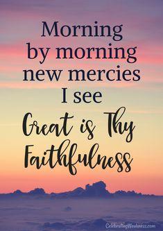 Morning by morning new mercies I see, great is Thy faithfulness. #celebratingweakness #quotes #christian #hymn #song #faithful #faithfulness