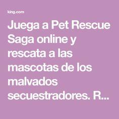 Juega a Pet Rescue Saga online y rescata a las mascotas de los malvados secuestradores. Resuelve rompecabezas para poner a salvo a los animalillos. Saga, Wicked, Puzzles, Pets, Games