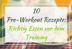 10 Pre-Workout Rezepte: Das richtige Essen vor dem Training