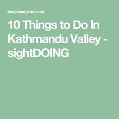 10 Things to Do In Kathmandu Valley - sightDOING