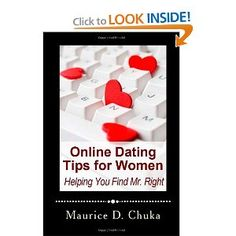 Online Dating Tips for Women - Helping You Find Mr. Right --- http://www.amazon.com/Online-Dating-Tips-Women-Helping/dp/1477675833/?tag=night0b-20