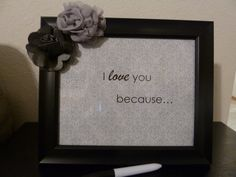 I love you because dry erase frame 8 x 10 by CreativeDesignsbyJ, $30.00