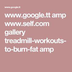 www.google.tt amp www.self.com gallery treadmill-workouts-to-burn-fat amp