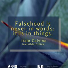 #Quote: Falsehood is never in words; it is in things. ~ Italo Calvino