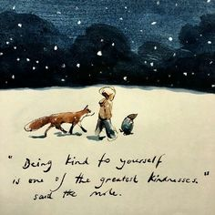 """""Being kind to yourself is one of the greatest kindnesses"" said the mole. (Drawing by Charlie Mackesy)"" Great Quotes, Quotes To Live By, Life Quotes, Inspirational Quotes, Lucky Quotes, Simple Quotes, Motivational Quotes, Animals Watercolor, Watercolor Painting"