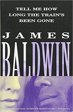 Tell Me How Long the Train's Been Gone: James Baldwin: 9780375701894: Amazon.com: Books