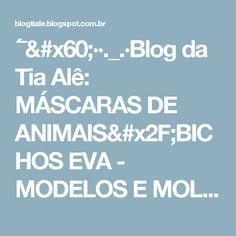 ´¯`··._.·Blog da Tia Alê: MÁSCARAS DE ANIMAIS/BICHOS EVA - MODELOS E MOLDES