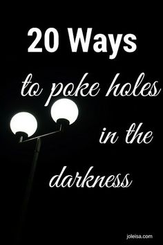 Ways to Poke Holes in the Darkness