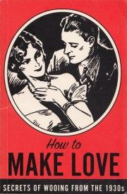 How to Make Love: A 1936 Guide to the Art of Wooing – Brain Pickings
