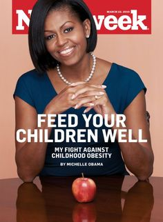 Michelle Obama...Feed Your Children Well...My Fight Against Childhood Obesity  -  Time Magazine
