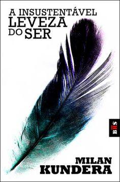 A Insustentável Leveza do Ser, Milan Kunder, pra mim um dos romances que foi mais fundo na exploração da alma humana.