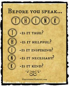 """Before you speak...THINK. 8"""" X 10 Print & 18 x 24 poster. Every classroom needs one. Available at: www.GratitudeHabi... #think-quote #true #helpful #inspiring #necessary #kind #Gratitude-Habitat"""