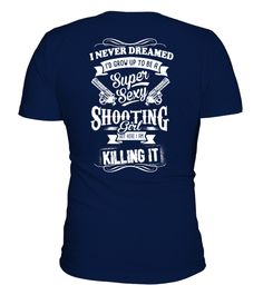# Shoot T-shirt .  Shoot T-shirt , I never dreamed I'd grow up to be a super sexy Shooting Girl But here I am killing itHOW TO ORDER:1. Select the style and color you want:2. Click Reserve it now3. Select size and quantity4. Enter shipping and billing information5. Done! Simple as that!TIPS: Buy 2 or more to save shipping cost!This is printable if you purchase only one piece. so dont worry, you will get yours.Guaranteed safe and secure checkout via:Paypal | VISA | MASTERCARD