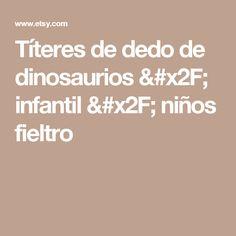 Títeres de dedo de dinosaurios / infantil / niños fieltro Felt Puppets, Finger Puppets, Boys, Party, Fingers, Felting, Felt Dolls, Baby Boys, Guys