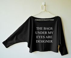 The bags under my eyes are designer tshirt women fashion classic  teens unisex grunge tumblr style instagram blogger punk hipster gifts ideas handmade casual fashion dope cute graphic funny tops fall winter Christmas Thanksgiving Black Friday deals