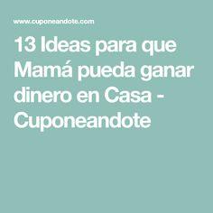 13 Ideas para que Mamá pueda ganar dinero en Casa - Cuponeandote