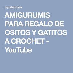 AMIGURUMIS PARA REGALO DE OSITOS Y GATITOS A CROCHET - YouTube