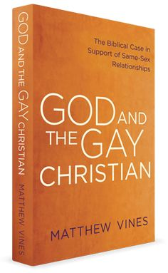 God and the Gay Christian, the Biblical Case in Support of Same-Sex Relationships | Matthew Vines