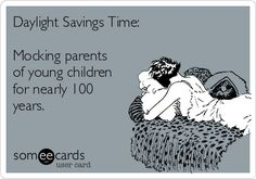 Daylight Savings Time: Mocking parents of young children for nearly 100 years.
