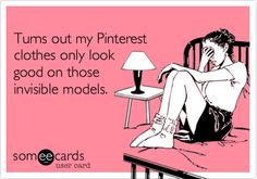 Funny Confession Ecard: Turns out my Pinterest clothes only look good on those invisible models.