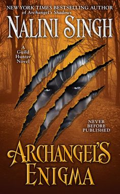 ARCHANGEL'S ENIGMA by Nalini Singh --  New York Times bestselling author Nalini Singh returns to her world of dark passion and immortal power—and to one of the most seductive and impenetrable heroes ever to stalk the Guild Hunter landscape…
