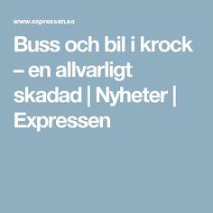 Buss och bil i krock – en allvarligt skadad | Nyheter | Expressen
