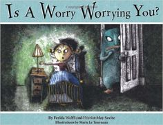 Is a Worry Worrying You?: Ferida Wolff, Harriet May Savitz, Marie LeTourneau.  This book addresses children's worries with humor and imagination, as hilarious scenarios teach kids the use of perspective and the art of creative problem-solving.