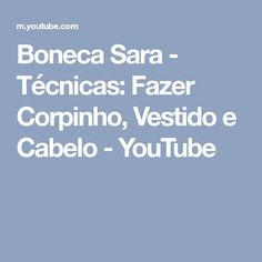 Boneca Sara - Técnicas: Fazer Corpinho, Vestido e Cabelo - YouTube