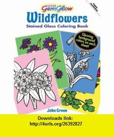 Wildflowers GemGlow Stained Glass Coloring Book (Dover Nature Stained Glass Coloring Book) (9780486471488) John Green, Coloring , Flowers , ISBN-10: 0486471489  , ISBN-13: 978-0486471488 ,  , tutorials , pdf , ebook , torrent , downloads , rapidshare , filesonic , hotfile , megaupload , fileserve
