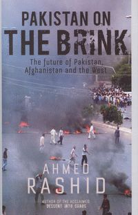 Pakistan on the brink : the future of Pakistan, Afghanistan and the West / Ahmed Rashid. London : Allen Lane, 2012.