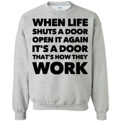 When life shuts a door open it again it's a door that's how they work Sweatshir. When life shuts a door open it again it's a door that's how they work Sweatshirt. Sarcastic Shirts, Funny Shirt Sayings, Funny Tee Shirts, Shirts With Sayings, Shirt Quotes, Funny Hoodies, Funny Sweatshirts, Sweatshirt Outfit, Graphic Sweatshirt