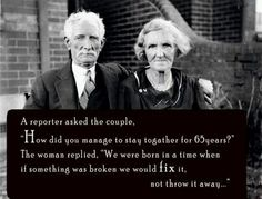 "How did they stay married for 65 yrs: ""We were born in a time when if something was broken we would fix it, not throw it away."""