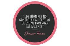 """Citas Glamour- """"Los hombres no controlan su destino, de eso se encargan las mujeres"""". Groucho Marx"""