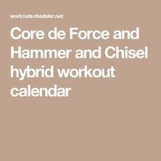 Core de Force and Hammer and Chisel hybrid workout calendar