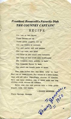 President Roosevelt's Favorite Dish The Country Captain! Recipe: Mrs. Stamps, Buddy's Mom, asked Daisy to autograph this recipe, which Daisy labeled as the President's favorite. Rumor has it that Daisy was indeed FDR's preferred cook. www.libertyladybook.com