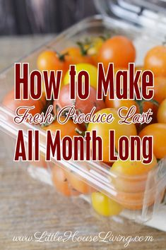Make Fresh Produce Last All Month Long. Great tips if you only shop a few times a month or less!