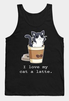I love my cat a latte, coffee and cats, obsessed, obsession, hot coffee, soft kitty, tank top