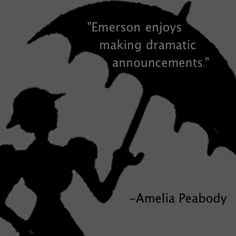 """""""Emerson enjoys making dramatic announcements."""" - Amelia Peabody, The Snake, the Crocodile, and the Dog by Elizabeth Peters"""