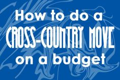 7 tips to moving cross-country on a budget