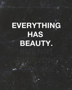 everything and everyone has beauty.  #quotes #Faith #DenverRescueMission