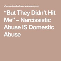 """""""But They Didn't Hit Me"""" – Narcissistic Abuse IS Domestic Abuse! Don't be fooled like I was! Narcissistic People, Narcissistic Behavior, Narcissistic Sociopath, Narcissistic Personality Disorder, Emotional Abuse, Emotional Healing, Antisocial Personality, Personality Types"""