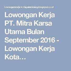 Lowongan Kerja PT. Mitra Karsa Utama Bulan September 2016 - Lowongan Kerja Kota…